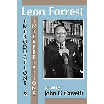 Leon Forrest Introductions and Interpretations by Cawelti & John G.