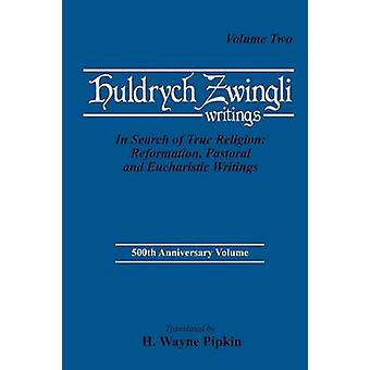 In Search of True Religion Reformation Pastoral and Eucharistic Writings by Zwingli & Ulrich