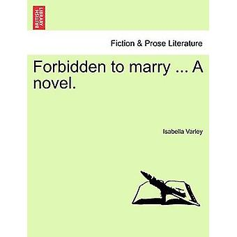 Forbidden to marry ... A novel. by Varley & Isabella