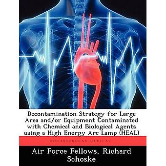 Decontamination Strategy for Large Area AndOr Equipment Contaminated with Chemical and Biological Agents Using a High Energy ARC Lamp Heal by Schoske & Richard