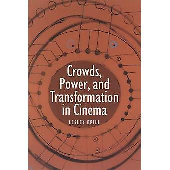 Crowds Power and Transformation in Cinema by Brill & Lesley