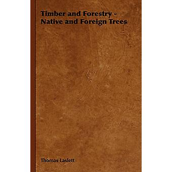 Timber and Forestry  Native and Foreign Trees by Laslett & Thomas