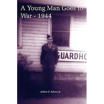 A Young Man Goes to War  1944 by Adams Jr. & Arthur F.
