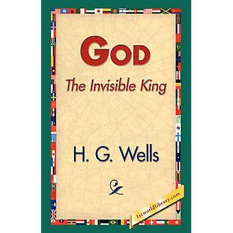 Gott der unsichtbaren König von Wells & H.g.