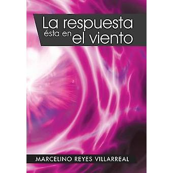 La Respuesta Esta En El Viento by Villarreal & Marcelino Reyes