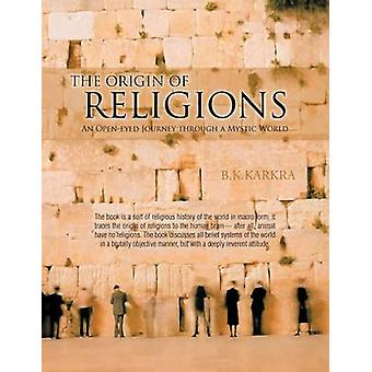 The Origin of Religions An OpenEyed Journey Through a Mystic World by Karkra & B. K.