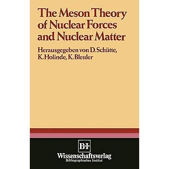 The Meson Theory of Nuclear Forces and Nuclear Matter Scientific Report of the Conference Held at the Physics Center at Bad Honnef June 12th 14th 19 by Schuette