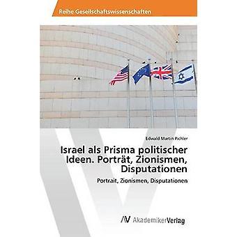 Israël als Prisma politischer Ideen. Portrt Zionismen Disputationen door Pichler Edwald Martin