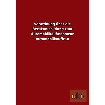 Verordnung Uber Die Berufsausbildung Zum AutomobilkaufmannZur Automobilkauffrau da Outlook Verlag