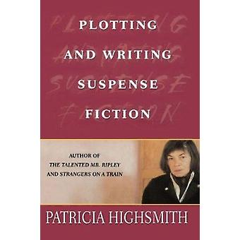 Plotting and Writing Suspense Fiction by Patricia Highsmith - 9780312