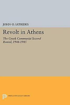 Revolt in Athens - The Greek Communist Second Round - 1944-1945 by Joh