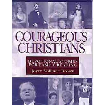 Courageous Christians - Devotional Stories for Family Reading by Joyce