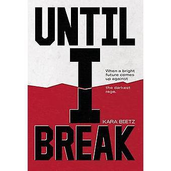 Until I Break by Kara Bietz - 9780807574386 Book