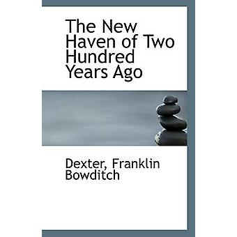 The New Haven of Two Hundred Years Ago by Dexter Franklin Bowditch -