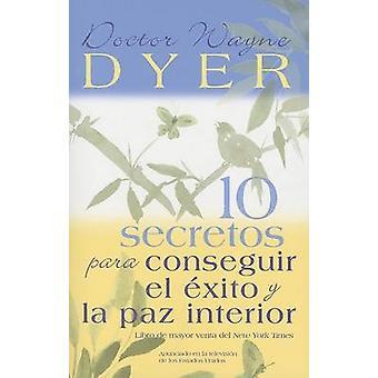 10 Secretos Para Conseguir El Exito y La Paz Interior by Wayne W Dyer