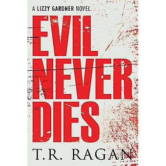 Evil Never Dies by T. R. Ragan - 9781477827703 Book