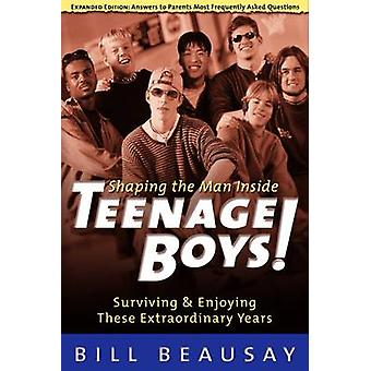 Teenage Boys! - Shaping the Man Inside by William Beausay - 9781578560