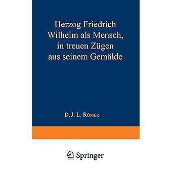 Herzog Friedrich Wilhelm ALS Mensch in Treuen Zugen Aus Seinem Gemalde de Romer et J. L.