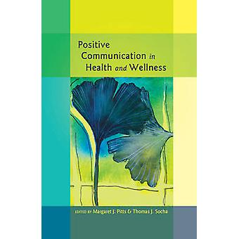 Positieve communicatie in gezondheid en Wellness door Margaret J. Pitts & Thomas J. Socha