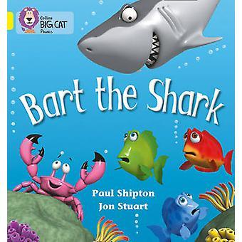 Bart the Shark - Band 03/Yellow by Paul Shipton - Jon Stuart - Collins