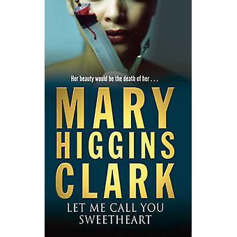 Pozwól mi zadzwonić do Ciebie kochanie przez Mary Higgins Clark - 9780743484299 książki