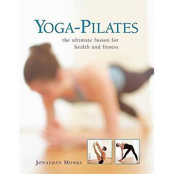Yoga-Pilates - die ultimative Verschmelzung für Gesundheit und Fitness durch Jonathan