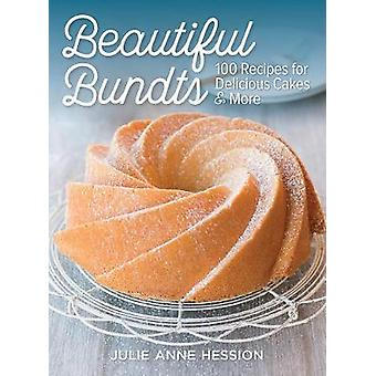 Beautiful Bundts - 100 Recipes for Delicious Cakes and More by Julie A