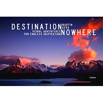 Destination Nowhere - Visual Adventures for Endless Inspiration by Mar