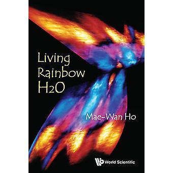 Living Rainbow H2O by Mae-Wan Ho - 9789814390897 Book