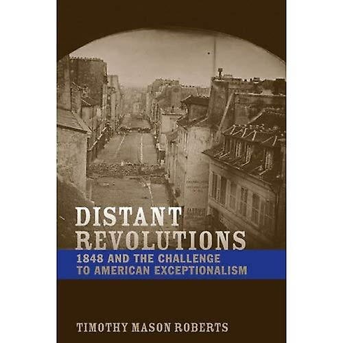 Distant Revolutions  1848 and the Challenge to American Exceptionalism (Jeffersonian America)