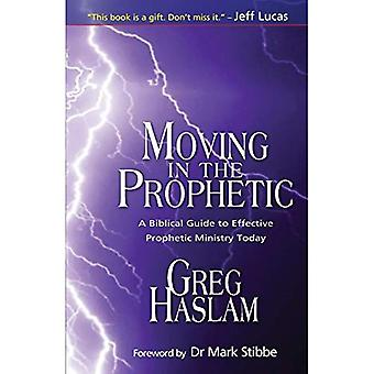 Moving in the Prophetic: A Biblical Guide to Effective Prophetic Ministry Today