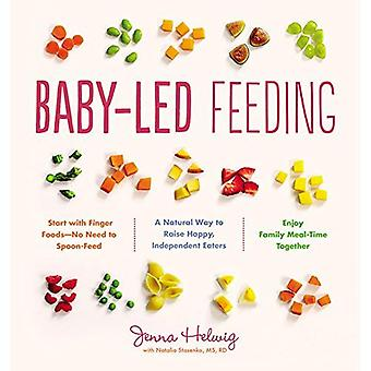 Baby-Led Feeding: A Natural� Way to Raise Happy, Independent Eaters