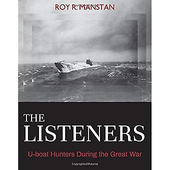The Listeners: U-boat Hunters During the Great War (Garnet Books)