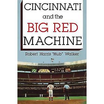 Cincinnati and the Big Red Machine by Walker & Robert Harris