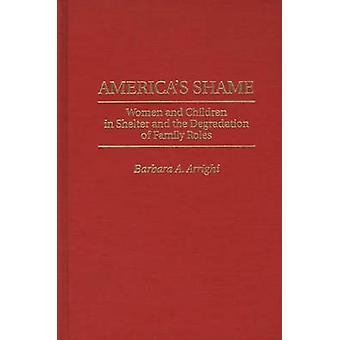 Americas Shame Women and Children in Shelter and the Degradation of Family Roles by Arrighi & Barbara A.