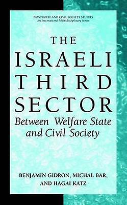 The Israeli Third Sector  Between Welfare State and Civil Society by Gidron & Benjamin