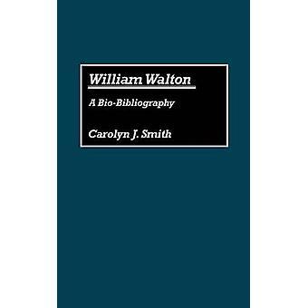William Walton A BioBibliography by Smith & Carolyn J.