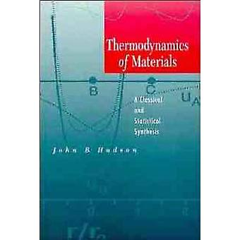 Thermodynamics of Materials A Classical and Statistical Synthesis by Hudson & John