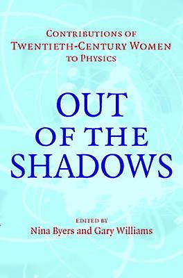 Out of the Shadows Contributions of TwentiethCentury Women to Physics by Byers & Nina