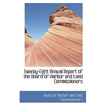 TwentyEight Annual Report of the Board of Harbor and Land Commissioners by of Harbor and Land Commissioners & Boar