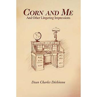 Corn and MeAnd Other Lingering Impressions by Dickinson & Dean Charles