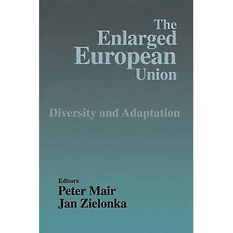 The Enlarged European Union Diversity and Adaptation by Mair & Peter