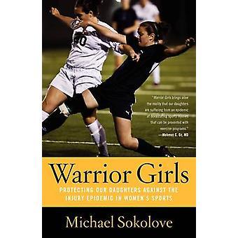 Warrior meisjes bescherming van onze dochters tegen de epidemie van de schade in Womens sport door Sokolove & Michael