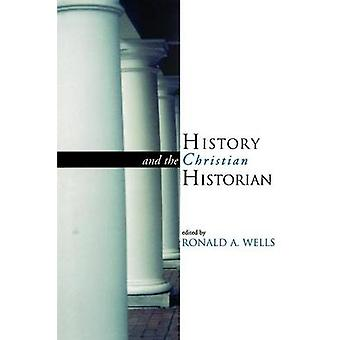 History and the Christian Historian by Wells & Ronald A.