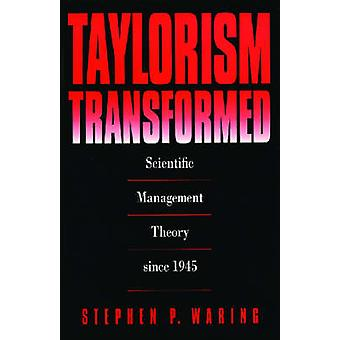 Taylorism Transformed Scientific Management Theory Since 1945 by Waring & Stephen P.