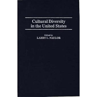 Cultural Diversity in the United States by Naylor & Larry L.