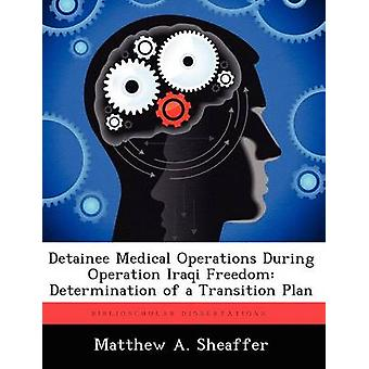 Tilbageholdte medicinske operationer under Operation Iraqi Freedom bestemmelse af en overgang Plan af Sheaffer & Matthew A.
