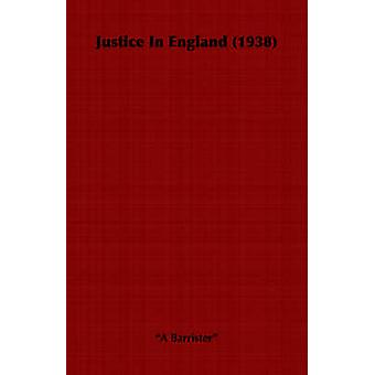 Justice in England 1938 by Barrister & A.