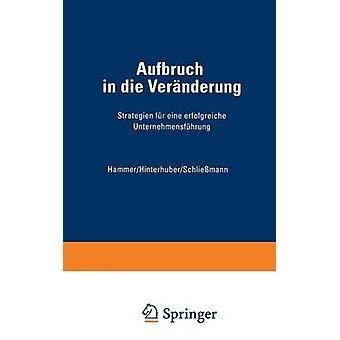 Aufbruch dans die Vernderung Strategien fr eine erfolgreiche Unternehmensfhrung par marteau & Richard M.