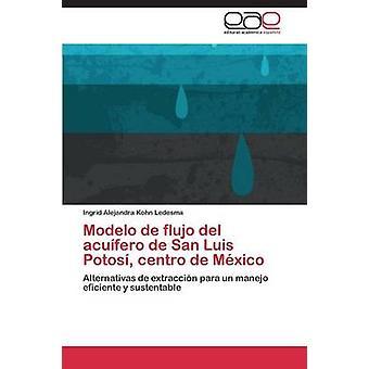 Modelo de Flujo del Acuifero de San Luis Potosí Centro de México por Kohn Ledesma Ingrid Alejandra